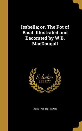 9781363711185: Isabella; or, The Pot of Basil. Illustrated and Decorated by W.B. MacDougall