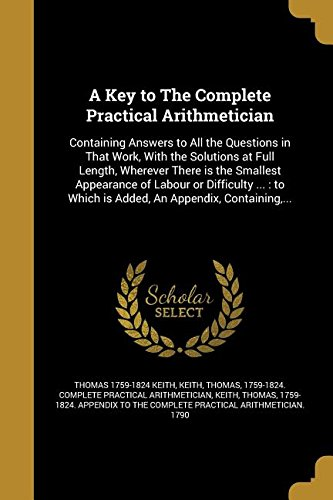A Key to the Complete Practical Arithmetician: Thomas 1759-1824 Keith