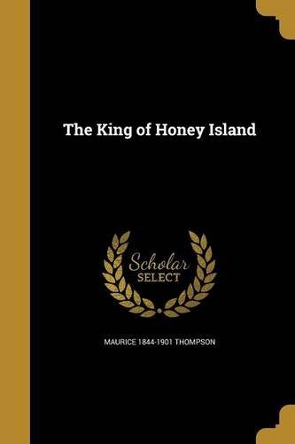 The King of Honey Island (Paperback): Maurice 1844-1901 Thompson