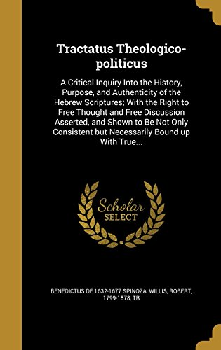 9781363744183: Tractatus Theologico-Politicus: A Critical Inquiry Into the History, Purpose, and Authenticity of the Hebrew Scriptures; With the Right to Free ... But Necessarily Bound Up with True...