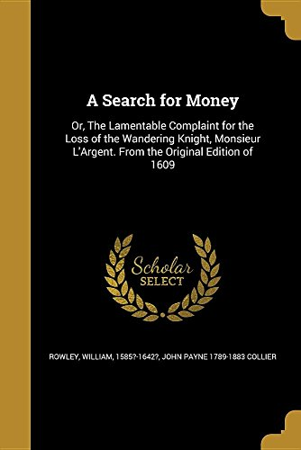 A Search for Money: Or, the Lamentable: John Payne 1789-1883