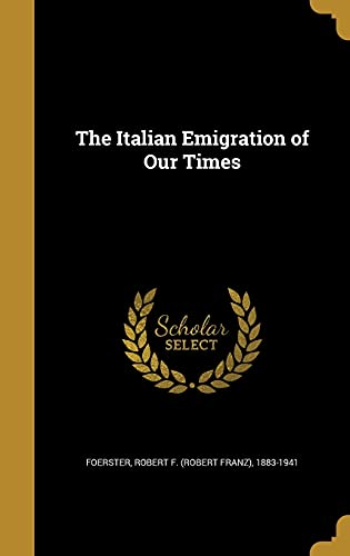 9781363782604: The Italian Emigration of Our Times