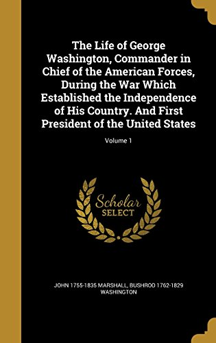 9781363799183: The Life of George Washington, Commander in Chief of the American Forces, During the War Which Established the Independence of His Country. And First President of the United States; Volume 1