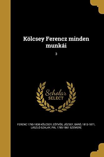 Kolcsey Ferencz Minden Munkai; 3 (Paperback): Ferenc 1790-1838 Kolcsey,