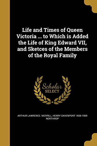 Life and Times of Queen Victoria .: Arthur Lawrence Merrill,