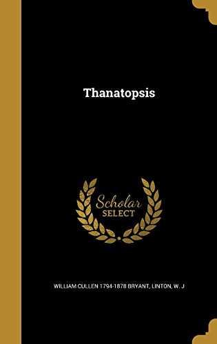 Thanatopsis: William Cullen 1794-1878 Bryant