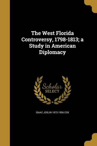 9781363881512: The West Florida Controversy, 1798-1813; A Study in American Diplomacy
