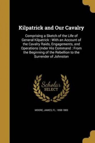 Kilpatrick and Our Cavalry (Paperback)