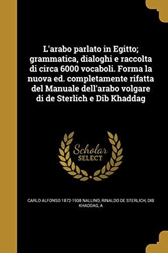 L Arabo Parlato in Egitto; Grammatica, Dialoghi: Carlo Alfonso 1872-1938