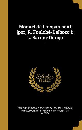Manuel de L Hispanisant [Por] R. Foulche-Delbosc