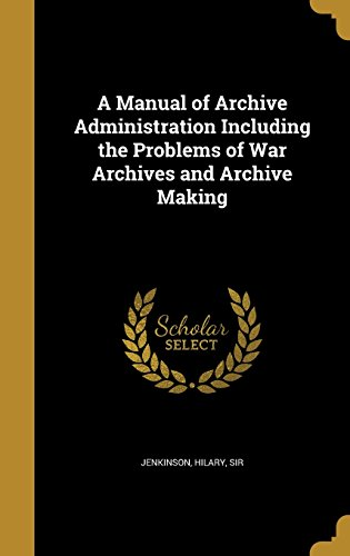 9781363986453: A Manual of Archive Administration Including the Problems of War Archives and Archive Making