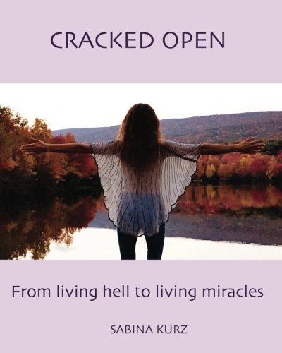 Cracked Open: From Living Hell to Living Miracles