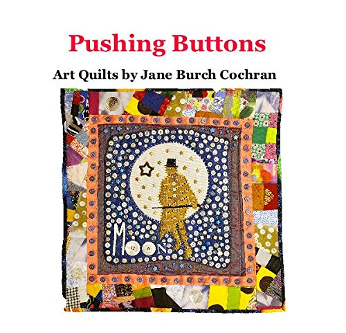 9781364337025: Pushing Buttons Art Quilts by Jane Burch Cochran