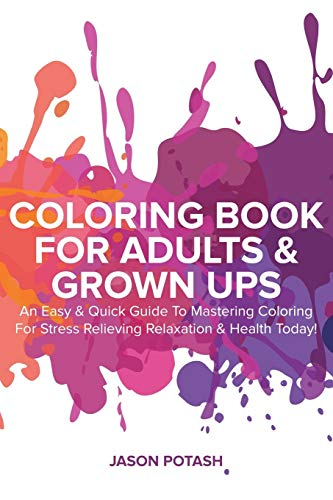 9781364490720: Coloring Book For Adults & Grown Ups: An Easy & Quick Guide To Mastering Coloring For Stress Relieving & Relaxation
