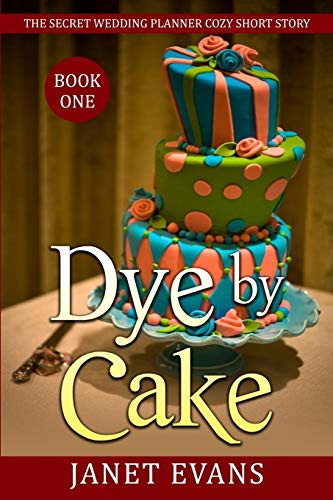 9781364491253: Dye By Cake - The Secret Wedding Planner Cozy Short Story Mystery Series Book One