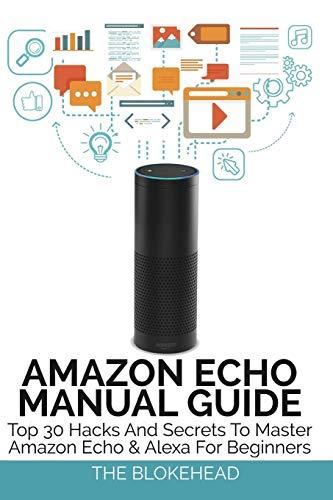 9781364504083: Amazon Echo Manual Guide: Top 30 Hacks And Secrets To Master Amazon Echo & Alexa For Beginners