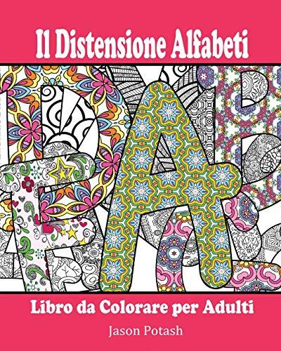 Il Distensione Alfabeti Libro da Colorare per Adulti (Italian Edition) - Potash, Jason