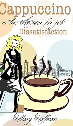 9781364965341: Cappuccino is the Answer for Job Dissatisfaction