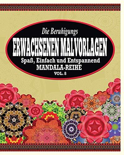 9781364973476: Die Beruhigungs Erwachsene Malvorlagen: Der Spass, Einfach & Relaxen Mandala-Reihe (Vol. 8)