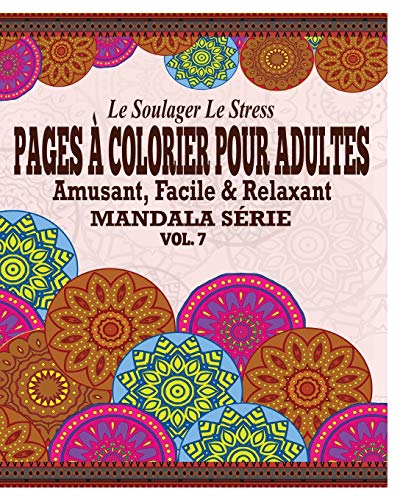 9781364975531: Le Soulager Le Stress Pages A Colorear Pour Adultes: Amusant, Facile & Relaxant Mandala Série (Vol. 7) (French Edition)