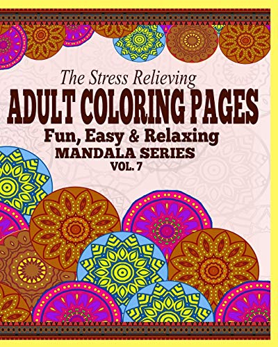 9781364975630: The Stress Relieving Adult Coloring Pages, Volume 7: The Fun, Easy & Relaxing Mandala Series