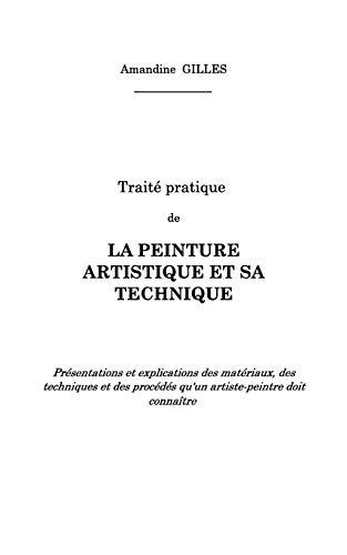 Traité pratique de la peinture artistique et sa technique (French Edition): Amandine Gilles