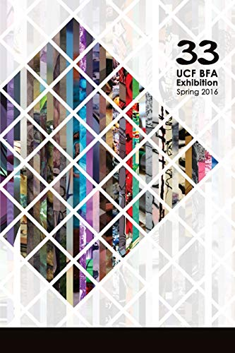 9781365019043: 33: UCF BFA Exhibition Spring 2016