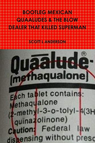 9781365037139: Bootleg Mexican Quaaludes & The Blow Dealer That Killed Superman