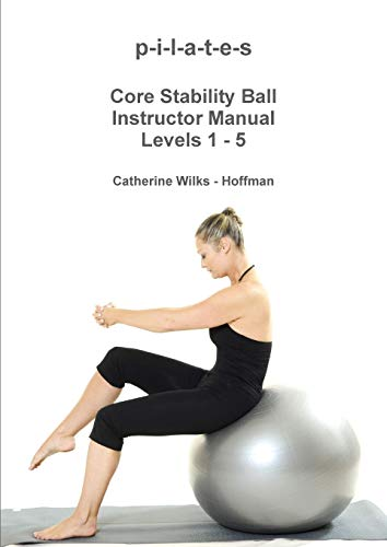 9781365093920: p-i-l-a-t-e-s Core Stability Ball Instructor Manual Levels 1 - 5