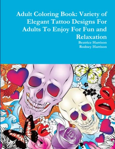 9781365096709: Adult Coloring Book: Variety of Elegant Tattoo Designs For Adults To Enjoy For Fun and Relaxation