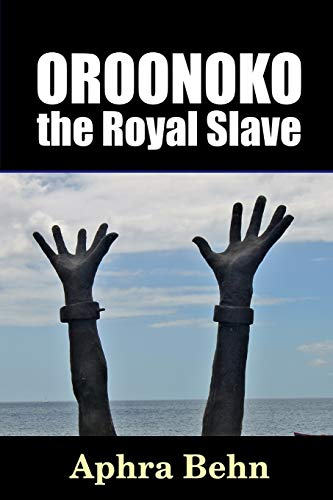 Oroonoko: the Royal Slave: Behn, Aphra