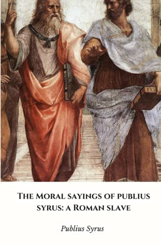 The Moral Sayings of Publius Syrus: a: Publius Syrus