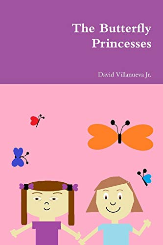 The Butterfly Princesses (Paperback): David Villanueva Jr.