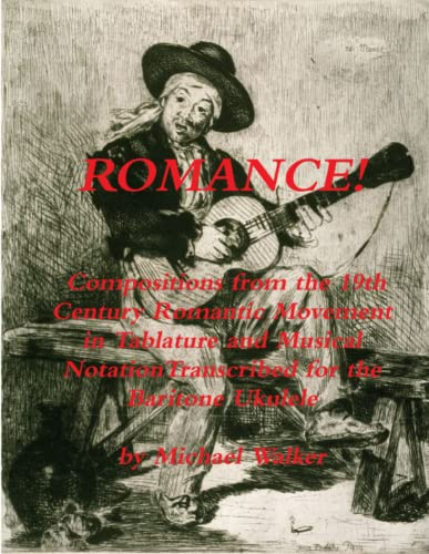 9781365307140: ROMANCE! Compositions from the 19th Century Romantic Movement in Tablature and Musical NotationTranscribed for the Baritone Ukulele
