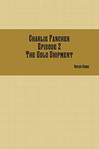 9781365378492: Charlie Fancher Episode 2 The Gold Shipment