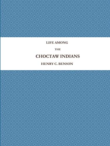 9781365449291: LIFE AMONG THE CHOCTAW INDIANS