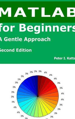 9781365449703: MATLAB for Beginners - Second Edition, a Gentle Approach - With Seven New Chapters on Statistics, Regression Analysis, and Differential Equations