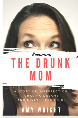 Becoming The Drunk Mom: Amy Wright