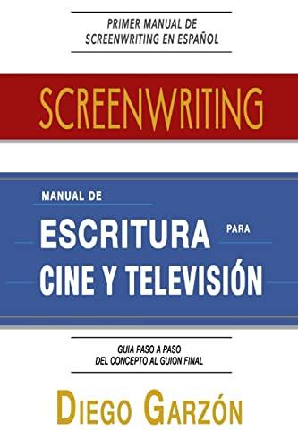 Screenwriting: Manual de Escritura Para Cine y: Garzon, Diego