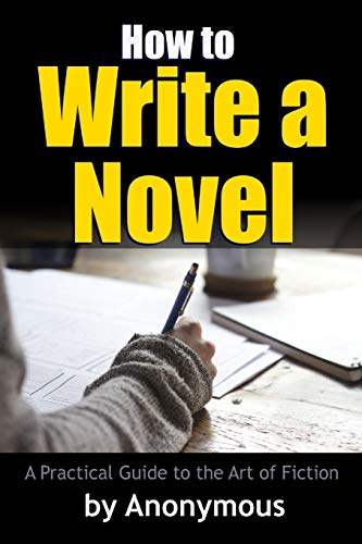 9781365584725: How to Write a Novel: A Practical Guide to the Art of Fiction