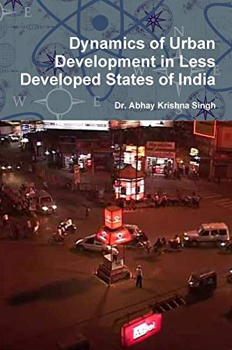 Dynamics of Urban Development in Less Developed: Abhay Krishna Singh