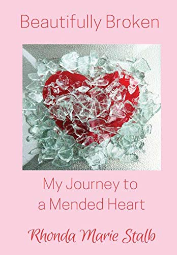 9781365964442: Beautifully Broken: My Journey to a Mended Heart