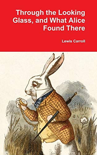 9781365996641: Through the Looking Glass, and What Alice Found There