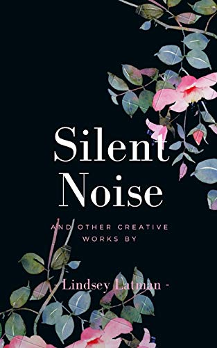 Silent Noise and Other Creative Works (Paperback): Lindsey Latman