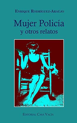 Mujer Policia y Otros Relatos (Paperback): Enrique Rodriguez-Araujo