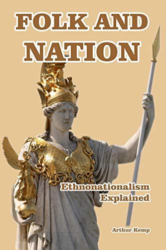 Folk and Nation - Ethnonationalism Explained (Paperback): Arthur Kemp