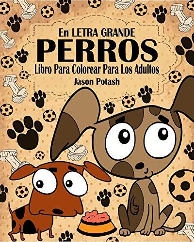 9781367589629: Perros Libro Para Colorear Para Los Adultos ( En Letra Grande ) (Spanish Edition)