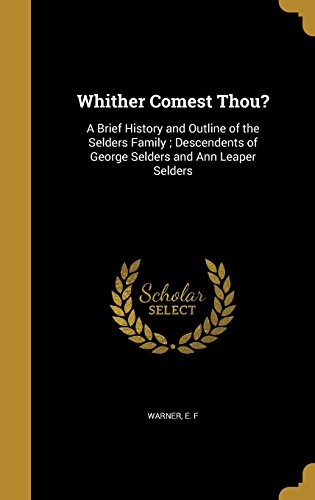 9781371023362: Whither Comest Thou?: A Brief History and Outline of the Selders Family; Descendents of George Selders and Ann Leaper Selders