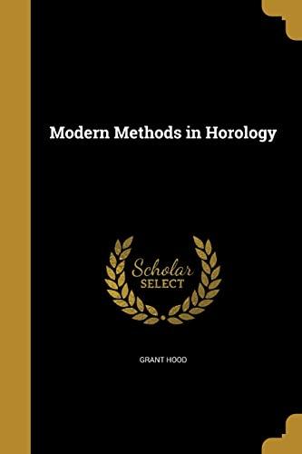 Modern Methods in Horology (Paperback): Grant Hood