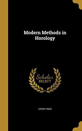Modern Methods in Horology (Hardback): Grant Hood